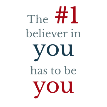 The #1 believer in you has to be you